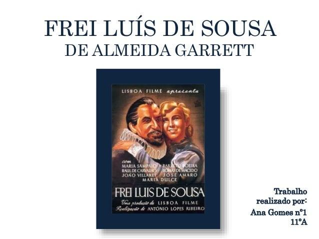 FREI LUÍS DE SOUSA DE ALMEIDA GARRETT Trabalho realizado por: Ana Gomes nº1 11ºA