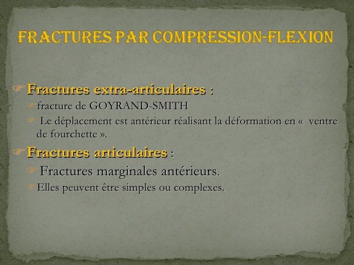 <ul><li>Fractures extra-articulaires :  </li></ul><ul><ul><li>fracture de GOYRAND-SMITH  </li></ul></ul><ul><ul><li>Le d...