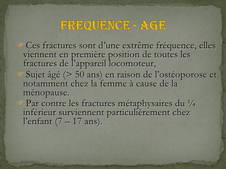 <ul><li>Ces fractures sont d'une extrême fréquence, elles viennent en première position de toutes les fractures de l'appar...