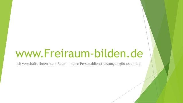 www.Freiraum-bilden.de Ich verschaffe Ihnen mehr Raum – meine Personaldienstleistungen gibt es on top!