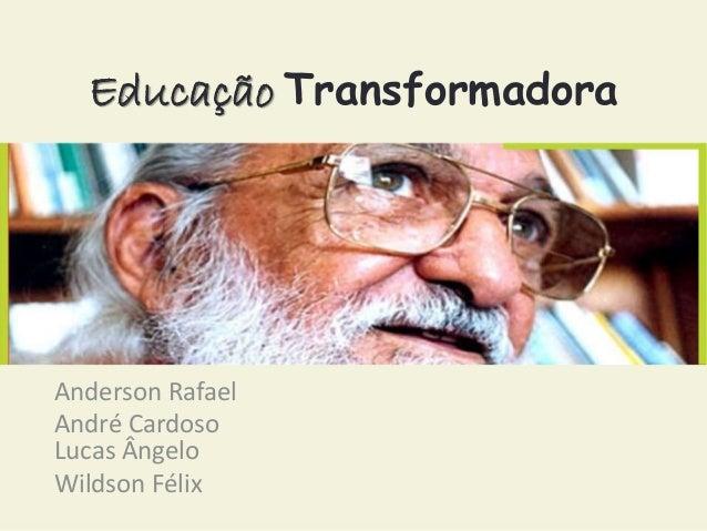 Educação Transformadora  Anderson Rafael  André Cardoso  Lucas Ângelo  Wildson Félix