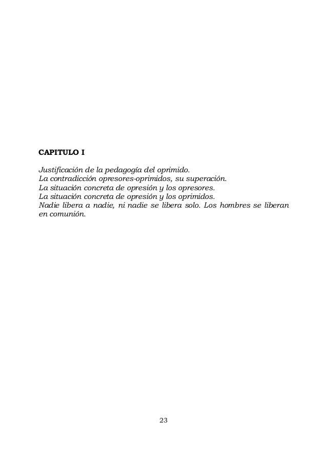 23 CAPITULO I Justificación de la pedagogía del oprimido. La contradicción opresores-oprimidos, su superación. La situació...
