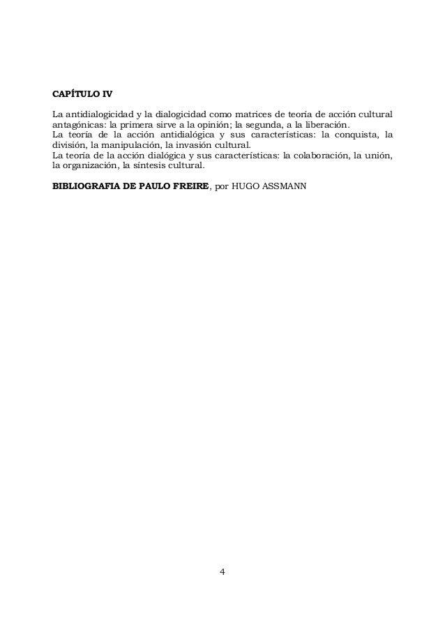 4 CAPÍTULO IV La antidialogicidad y la dialogicidad como matrices de teoría de acción cultural antagónicas: la primera sir...