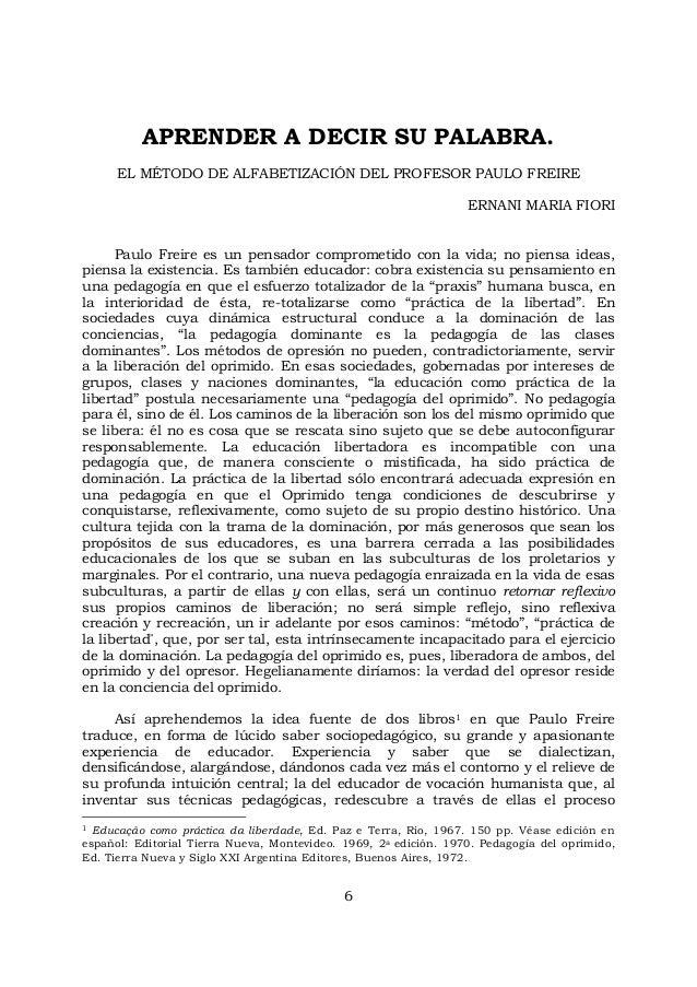 6 APRENDER A DECIR SU PALABRA. EL MÉTODO DE ALFABETIZACIÓN DEL PROFESOR PAULO FREIRE ERNANI MARIA FIORI Paulo Freire es un...