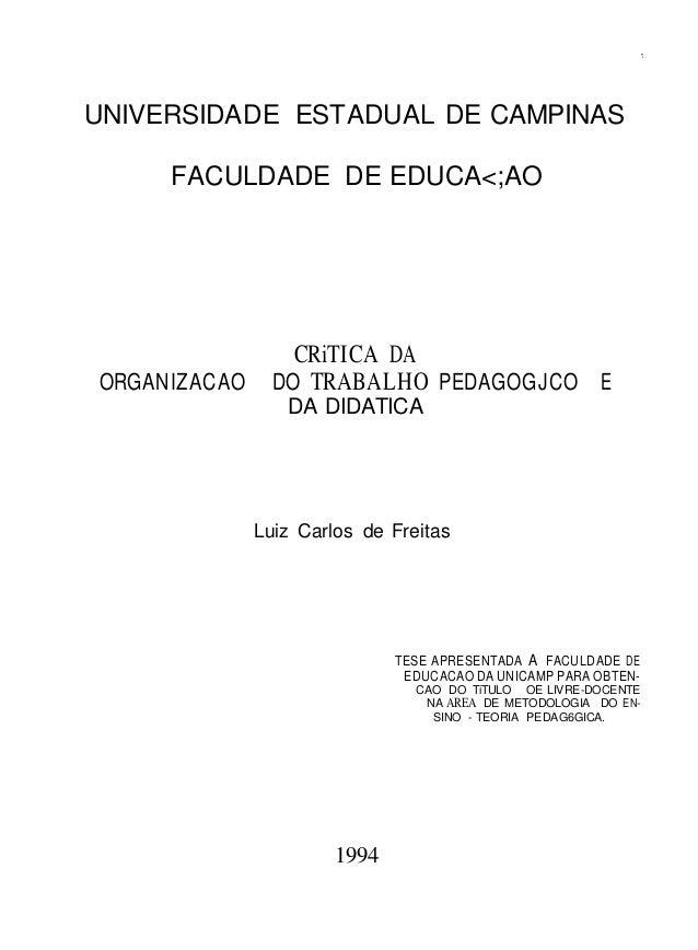-.  UNIVERSIDADE ESTADUAL DE CAMPINAS  FACULDADE DE EDUCA<;AO  CRiTICA DA  ORGANIZACAO DO TRABALHO PEDAGOGJCO E  DA DIDATI...