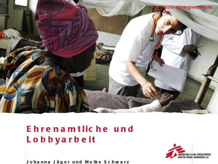 Ehrenamtliche und Lobbyarbeit Johanna Jäger und Meike Schwarz www.aerzte-ohne-grenzen.de