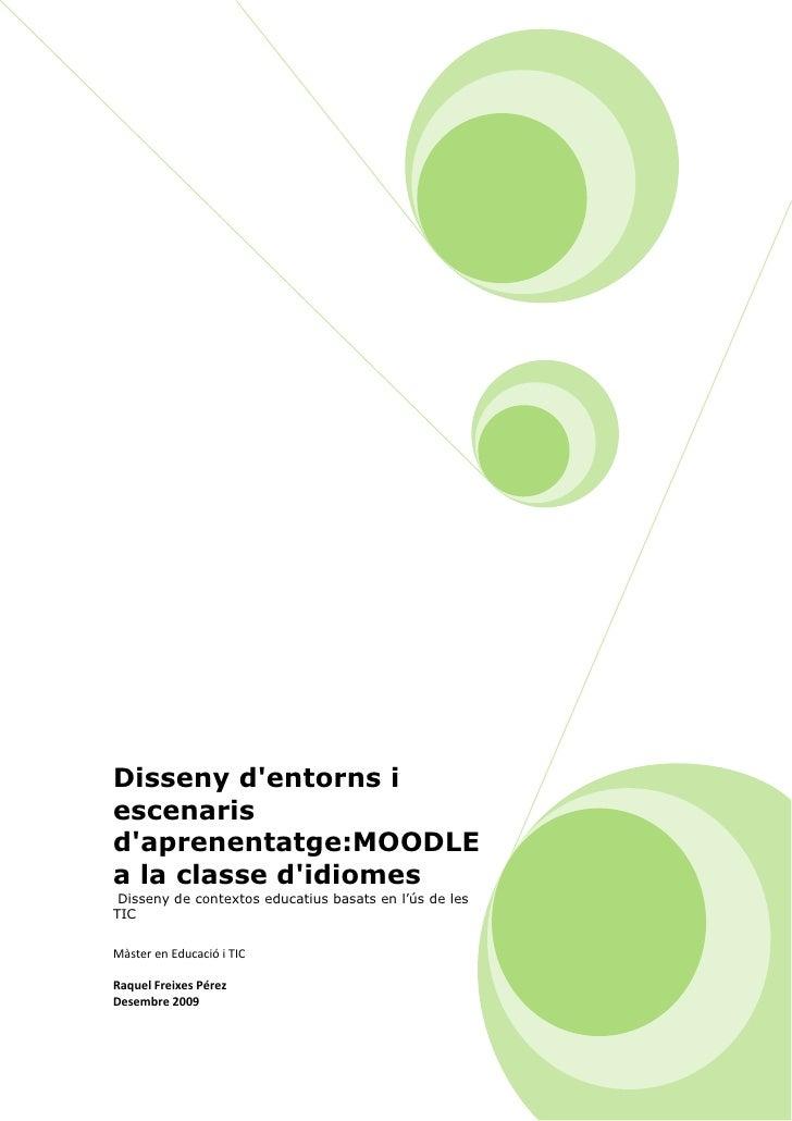 Disseny d'entorns i escenaris d'aprenentatge:MOODLE a la classe d'idiomes Disseny de contextos educatius basats en l'ús de...