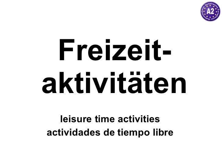Freizeit-aktivitäten leisure time activities actividades de tiempo libre
