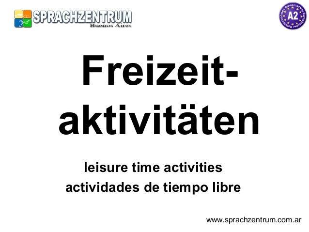 Freizeit- aktivitäten leisure time activities actividades de tiempo libre www.sprachzentrum.com.ar