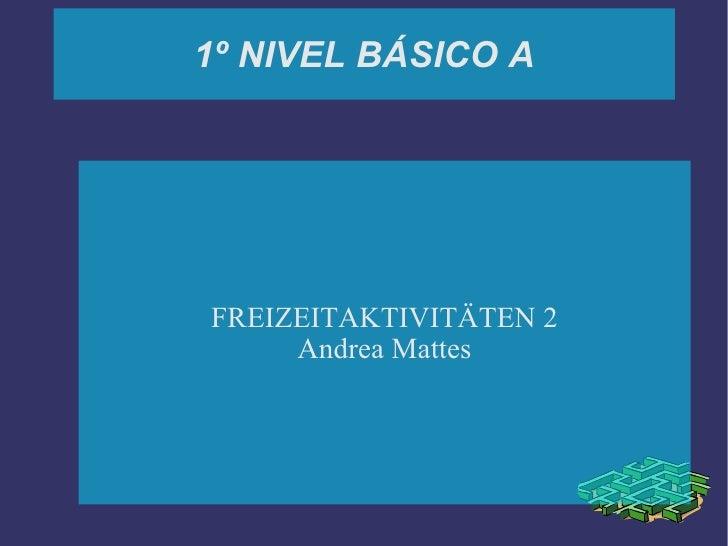 1º NIVEL BÁSICO A FREIZEITAKTIVITÄTEN 2 Andrea Mattes