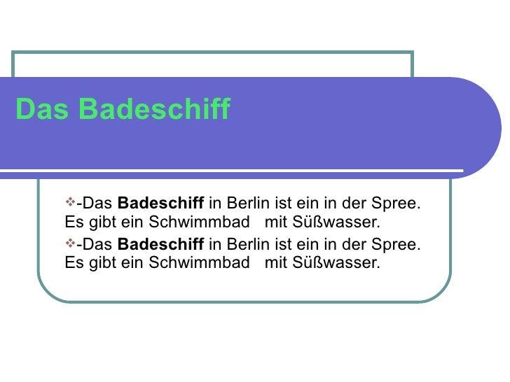 Das Badeschiff <ul><li>-Das  Badeschiff  in Berlin ist ein in der Spree. Es gibt ein Schwimmbad  mit Süßwasser. </li></ul>...