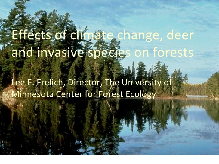 Effects of climate change, deerand invasive species on forestsLee E. Frelich, Director, The University ofMinnesota Center ...