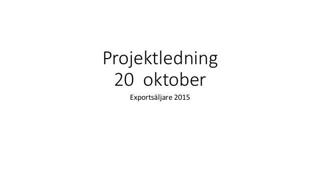 Projektledning 20 oktober Exportsäljare 2015