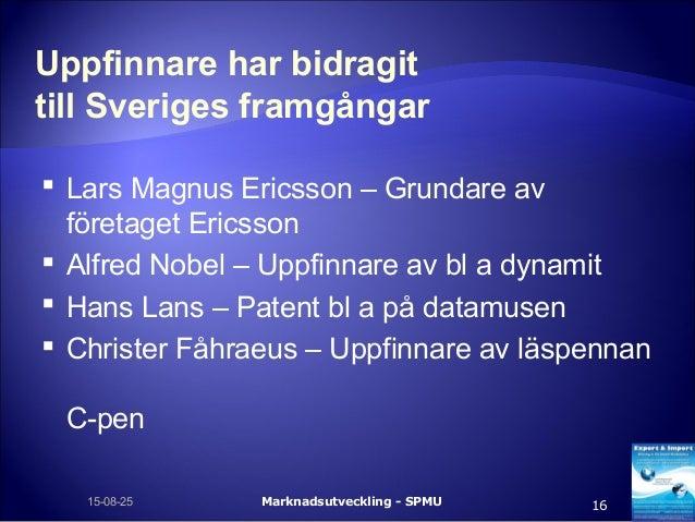 Uppfinnare har bidragit till Sveriges framgångar  Lars Magnus Ericsson – Grundare av företaget Ericsson  Alfred Nobel – ...