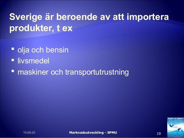 Sverige är beroende av att importera produkter, t ex  olja och bensin  livsmedel  maskiner och transportutrustning Mark...