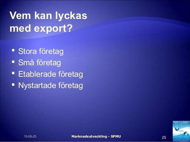 Vem kan lyckas med export?  Stora företag  Små företag  Etablerade företag  Nystartade företag Marknadsutveckling - SP...