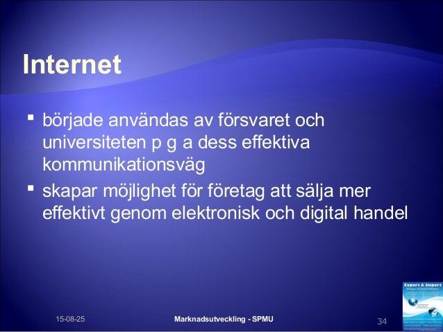 Internet  började användas av försvaret och universiteten p g a dess effektiva kommunikationsväg  skapar möjlighet för f...
