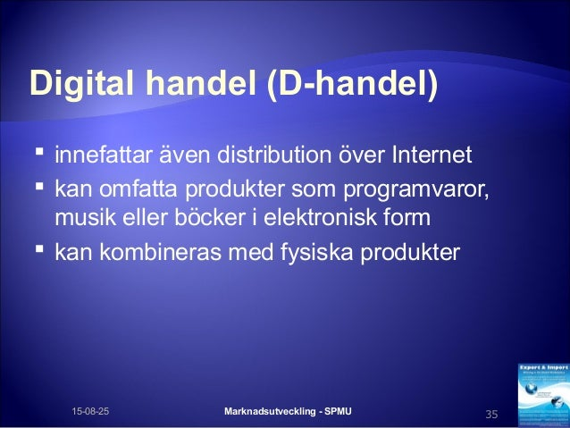 Digital handel (D-handel)  innefattar även distribution över Internet  kan omfatta produkter som programvaror, musik ell...