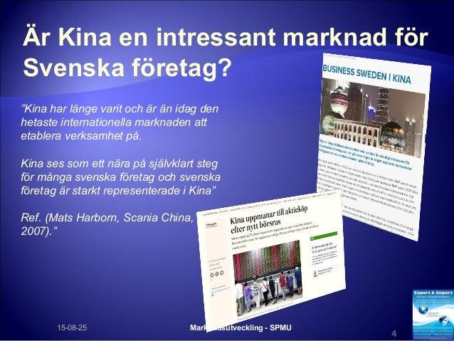 """Är Kina en intressant marknad för Svenska företag? Marknadsutveckling - SPMU 4 15-08-25 """"Kina har länge varit och är än id..."""
