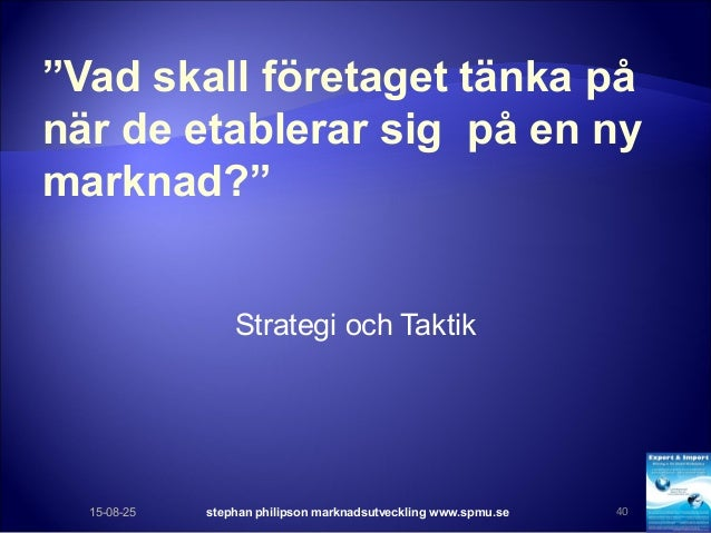 """""""Vad skall företaget tänka på när de etablerar sig på en ny marknad?"""" Strategi och Taktik 15-08-25 stephan philipson markn..."""