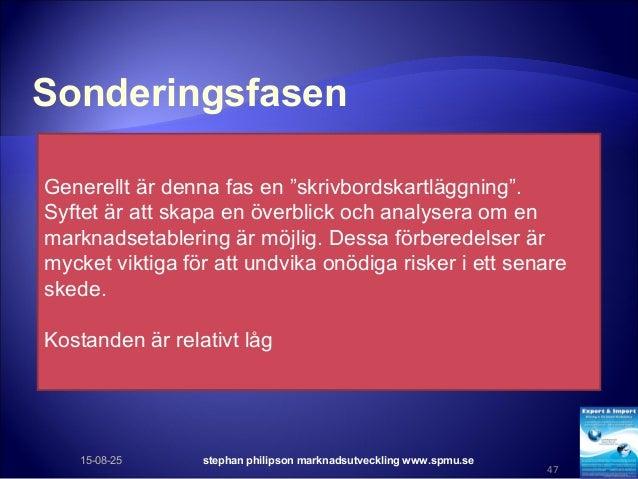 """Sonderingsfasen 15-08-25 stephan philipson marknadsutveckling www.spmu.se 47 Generellt är denna fas en """"skrivbordskartlägg..."""