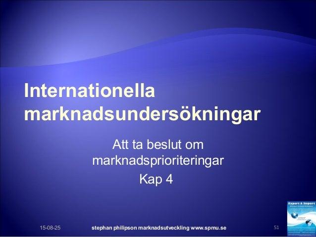 Internationella marknadsundersökningar Att ta beslut om marknadsprioriteringar Kap 4 15-08-25 stephan philipson marknadsut...