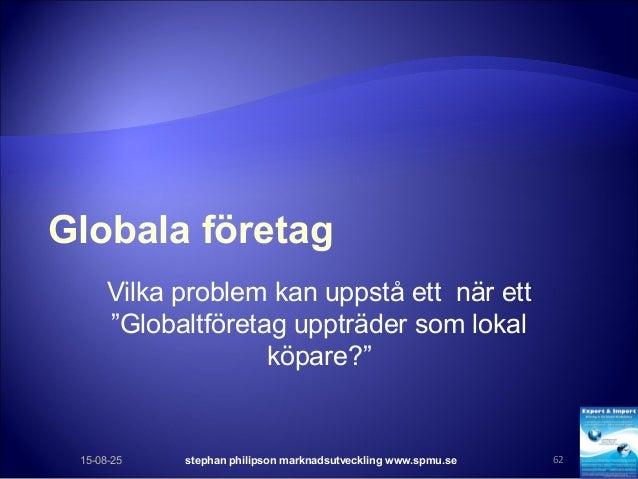 """Globala företag Vilka problem kan uppstå ett när ett """"Globaltföretag uppträder som lokal köpare?"""" 15-08-25 stephan philips..."""