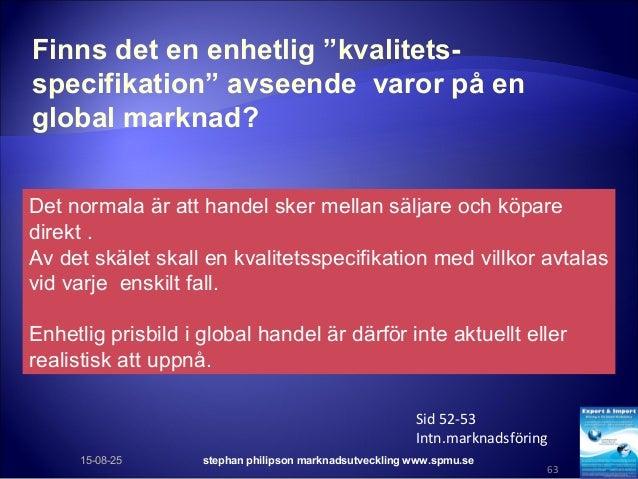 """Finns det en enhetlig """"kvalitets- specifikation"""" avseende varor på en global marknad? 15-08-25 stephan philipson marknadsu..."""
