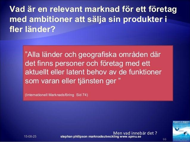 Vad är en relevant marknad för ett företag med ambitioner att sälja sin produkter i fler länder? 15-08-25 stephan philipso...