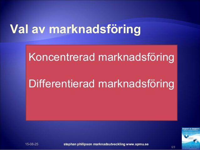 Val av marknadsföring 15-08-25 stephan philipson marknadsutveckling www.spmu.se 69 Koncentrerad marknadsföring Differentie...