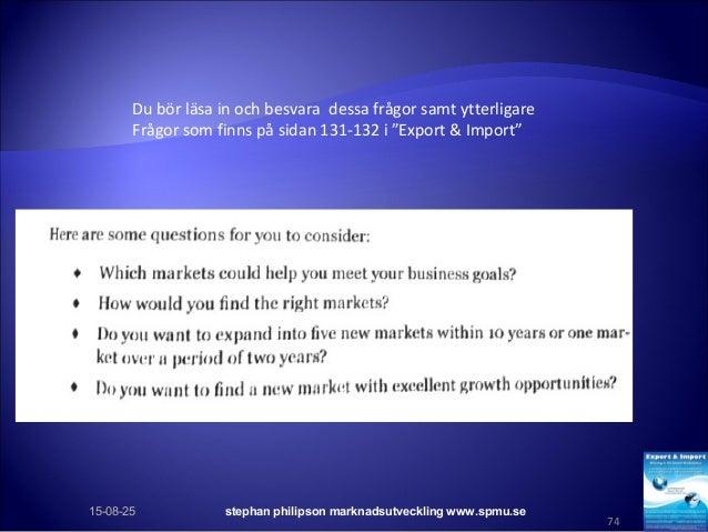 15-08-25 stephan philipson marknadsutveckling www.spmu.se 74 Du bör läsa in och besvara dessa frågor samt ytterligare Fråg...