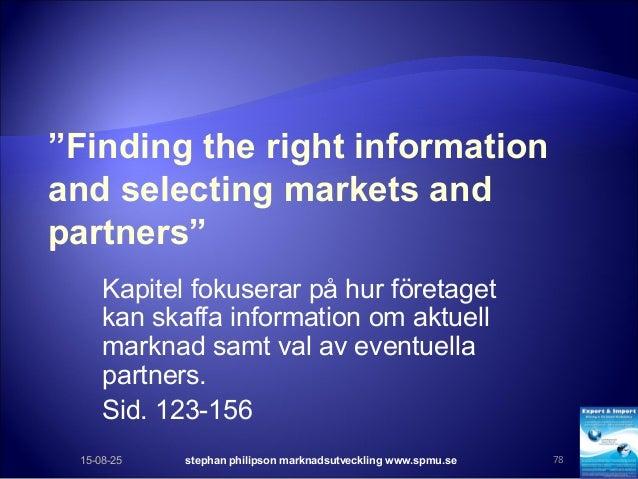 """""""Finding the right information and selecting markets and partners"""" Kapitel fokuserar på hur företaget kan skaffa informati..."""