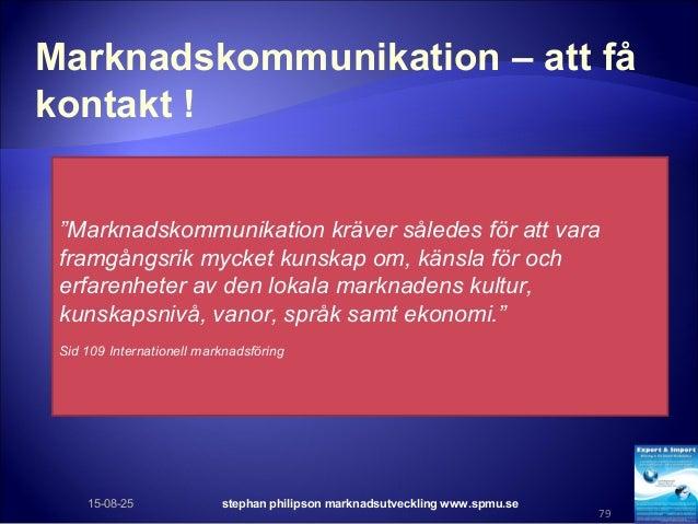 "Marknadskommunikation – att få kontakt ! 15-08-25 stephan philipson marknadsutveckling www.spmu.se 79 ""Marknadskommunikati..."