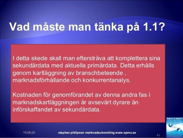 Vad måste man tänka på 1.1? 15-08-25 stephan philipson marknadsutveckling www.spmu.se 81 I detta skede skall man eftersträ...