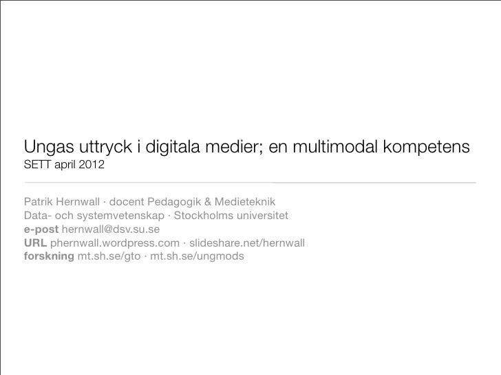 Ungas uttryck i digitala medier; en multimodal kompetensSETT april 2012Patrik Hernwall ·docent Pedagogik &MedieteknikDat...