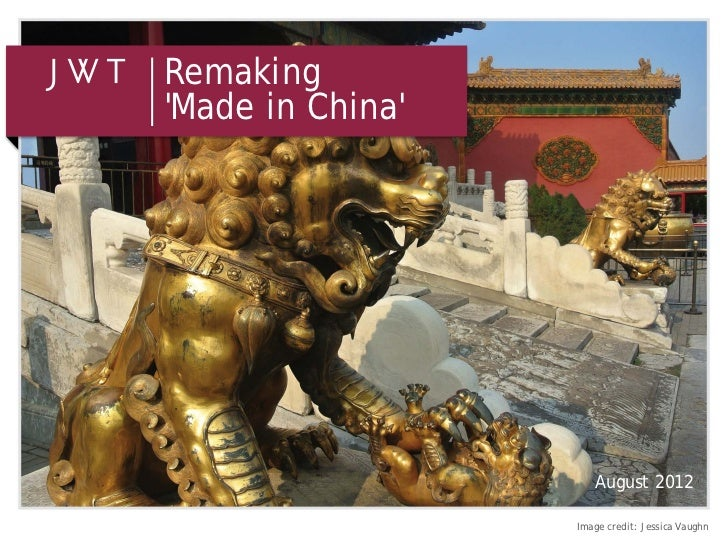 RemakingMade in China                     August 2012                  Image credit: Jessica Vaughn