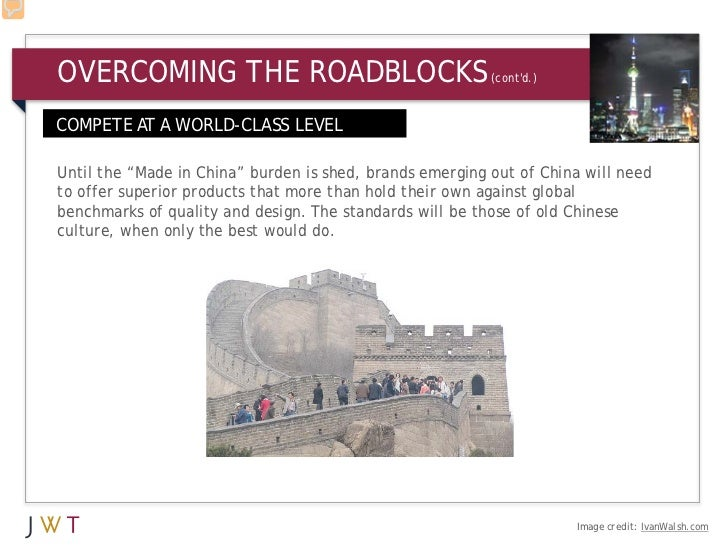 "OVERCOMING THE ROADBLOCKS                                 (contd.)COMPETE AT A WORLD-CLASS LEVELUntil the ""Made in China"" ..."