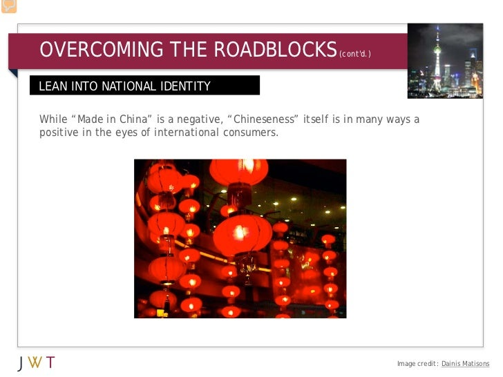 "OVERCOMING THE ROADBLOCKS                                  (contd.)LEAN INTO NATIONAL IDENTITYWhile ""Made in China"" is a n..."