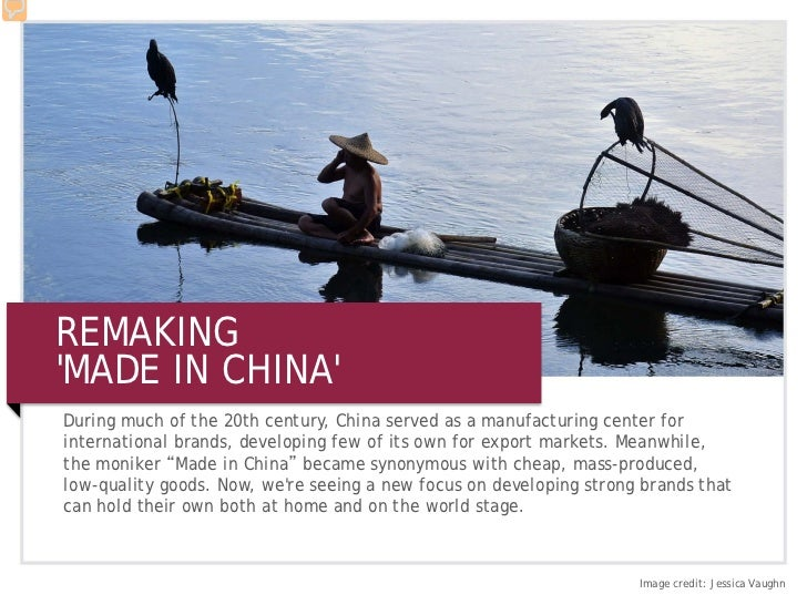 REMAKINGMADE IN CHINADuring much of the 20th century, China served as a manufacturing center forinternational brands, deve...