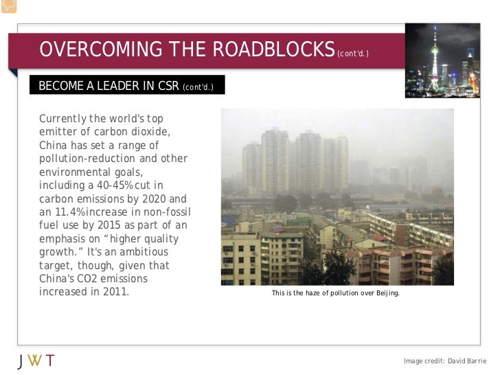 OVERCOMING THE ROADBLOCKS                               (contd.)BECOME A LEADER IN CSR (contd.)Currently the worlds topemi...