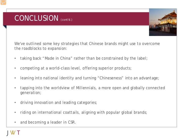 CONCLUSION                (contd.)Weve outlined some key strategies that Chinese brands might use to overcomethe roadblock...