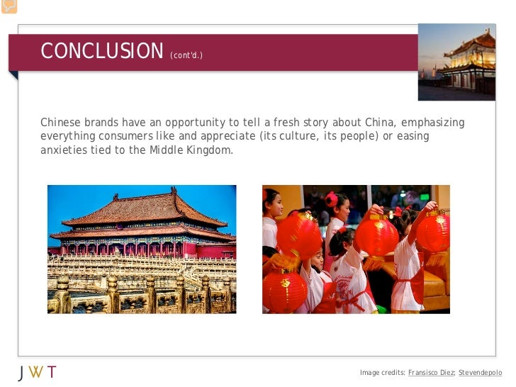 CONCLUSION              (contd.)Chinese brands have an opportunity to tell a fresh story about China, emphasizingeverythin...