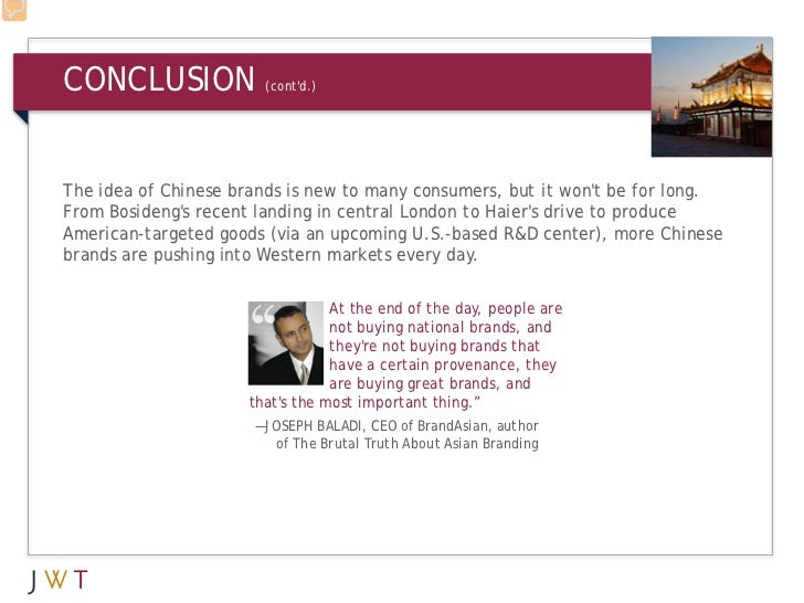 CONCLUSION             (contd.)The idea of Chinese brands is new to many consumers, but it wont be for long.From Bosidengs...