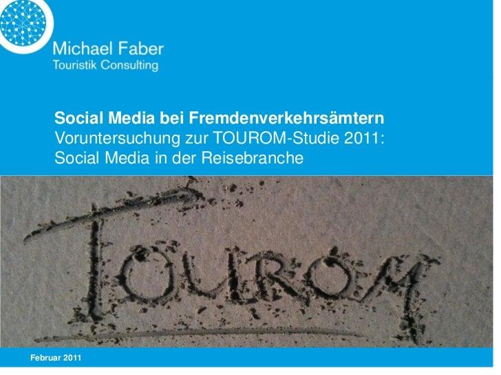 Social Media bei Fremdenverkehrsämtern     Voruntersuchung zur TOUROM-Studie 2011:     Social Media in der ReisebrancheFeb...
