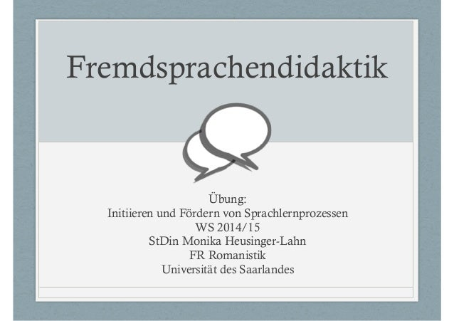 Fremdsprachendidaktik  Übung:  Initiieren und Fördern von Sprachlernprozessen  WS 2014/15  StDin Monika Heusinger-Lahn  FR...