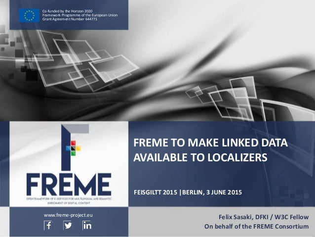 FREME To Make Linked Data Available to Localizers – FREME at FEISGILTT 2015 WWW.FREME-PROJECT.EU 1 Co-funded by the Horizo...