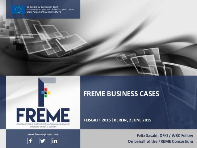 FREME Business Cases – FREME at FEISGILTT 2015 WWW.FREME-PROJECT.EU 1 Co-funded by the Horizon 2020 Framework Programme of...