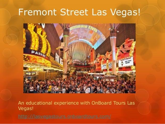 Fremont Street Las Vegas!An educational experience with OnBoard Tours LasVegas!http://lasvegastours.onboardtours.com/