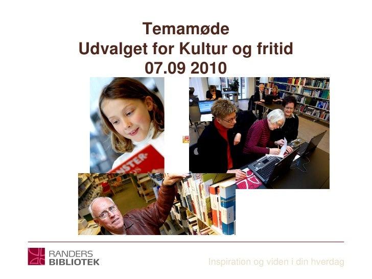 Temamøde Udvalget for Kultur og fritid        07.09 2010                      Inspiration og viden i din hverdag