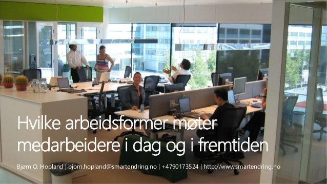 SmartEndring ™ 2014 Hvilke arbeidsformer møter medarbeidere i dag og i fremtiden Bjørn O. Hopland   bjorn.hopland@smartend...
